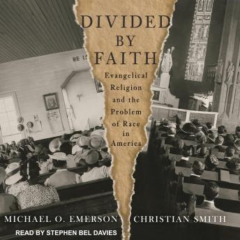 Divided by Faith: Evangelical Religion and the Problem of Race in America, Michael O. Emerson, Christian Smith