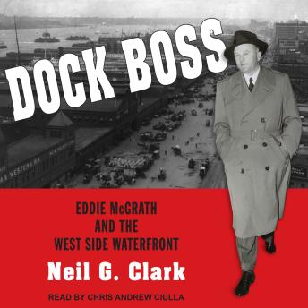 Download Dock Boss: Eddie McGrath and the West Side Waterfront by Neil G. Clark