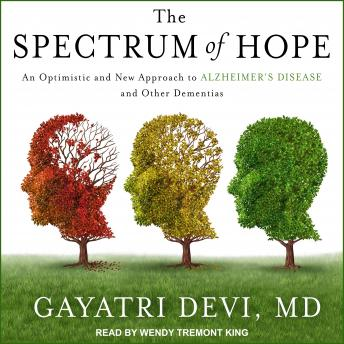 Spectrum of Hope: An Optimistic and New Approach to Alzheimer's Disease and Other Dementias, Gayatri Devi MD