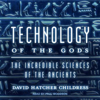 Download Technology of the Gods: The Incredible Sciences of the Ancients by David Hatcher Childress