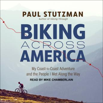 Biking Across America: My Coast-to-Coast Adventure and the People I Met Along the Way, Paul Stutzman