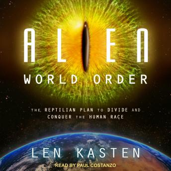 Alien World Order: The Reptilian Plan to Divide and Conquer the Human Race, Len Kasten