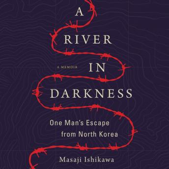 River in Darkness: One Man's Escape from North Korea, Masaji Ishikawa