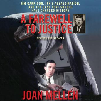Farewell to Justice; Jim Garrison, JFK's Assassination, and the Case That Should Have Changed History, Joan Mellen