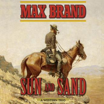 Sun and Sand: A Western Trio, Max Brand