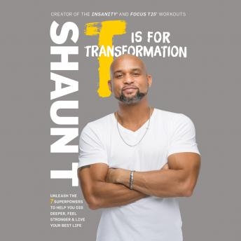 T Is for Transformation: Unleash the 7 Superpowers to Help You Dig Deeper, Feel Stronger & Live Your Best Life, Shaun T