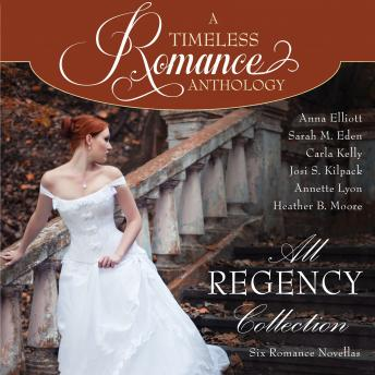 All Regency Collection, Annette Lyon, Heather B. Moore, Anna Elliott, Josi S. Kilpack, Sarah M. Eden, Carla Kelly