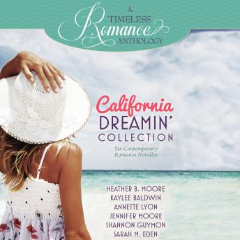 California Dreamin' Collection: Six Contemporary Romance Novellas, Shannon Guymon, Kaylee Baldwin, Annette Lyon, Heather B. Moore, Sarah M. Eden, Jennifer Moore
