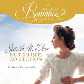 Sarah M. Eden British Isles Collection: Six Historical Romance Novellas