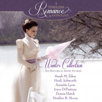 Winter Collection, Donna Hatch, Annette Lyon, Heather B. Moore, Joyce Dipastena, Heidi Ashworth, Sarah M. Eden