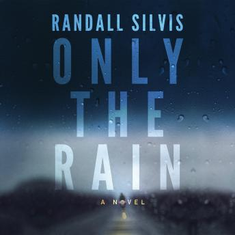 Only the Rain, Randall Silvis