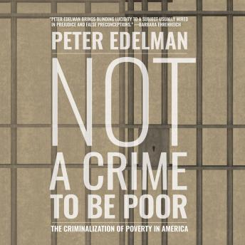 Not a Crime to Be Poor: The Criminalization of Poverty in America, Peter Edelman