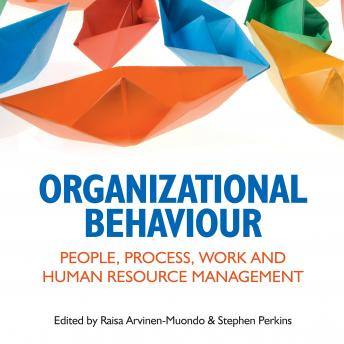 Download Organizational Behaviour: People, Process, Work and Human Resource Management by Raisa Arvinen-Muondo (editor), Stephen Perkins (editor)