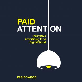 Paid Attention: Innovative Advertising for a Digital World, Faris Yakob