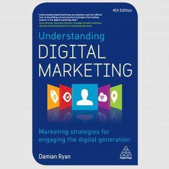 Download Understanding Digital Marketing: Marketing Strategies for Engaging the Digital Generation by Damian Ryan