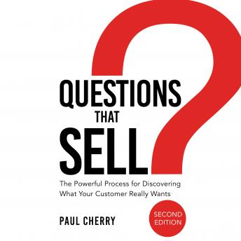 Download Questions that Sell: The Powerful Process for Discovering What Your Customer Really Wants, Second Edition by Paul Cherry