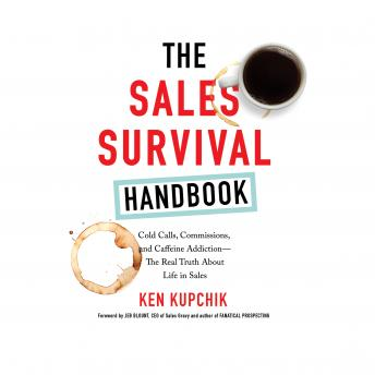 Sales Survival Handbook: Cold Calls, Commissions, and Caffeine Addiction--The Real Truth About Life in Sales, Ken Kupchik