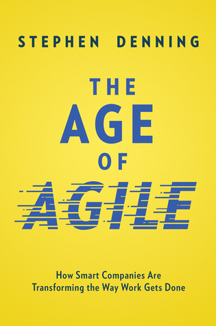The Age of Agile: How Smart Companies Are Transforming the Way Work Gets Done