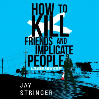 How To Kill Friends And Implicate People, Jay Stringer
