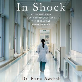 In Shock: My Journey from Death to Recovery and the Redemptive Power of Hope, Dr. Rana Awdish
