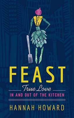 Feast: True Love in and out of the Kitchen, Audio book by Hannah Howard