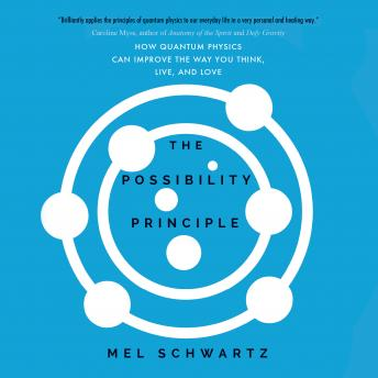 Possibility Principle: How Quantum Physics Can Improve the Way You Think, Live, and Love, Mel Schwartz