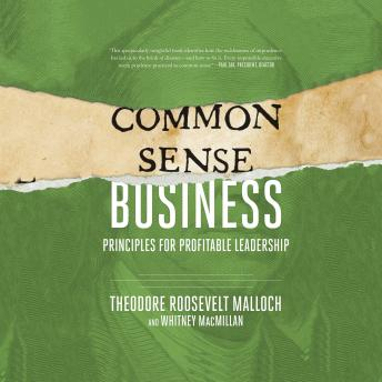 Common-Sense Business: Principles for Profitable Leadership, Whitney MacMillan Theodore Roosevelt Malloch