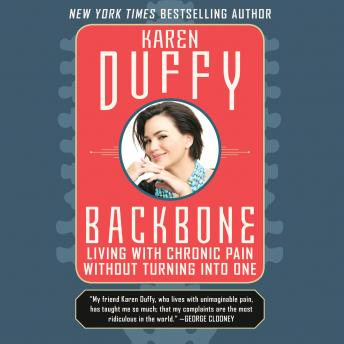 Backbone: Living with Chronic Pain without Turning into One, Karen Duffy