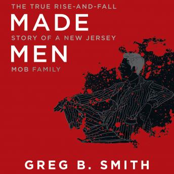 Download Made Men: The True Rise-and-Fall Story of a New Jersey Mob Family by Greg B. Smith