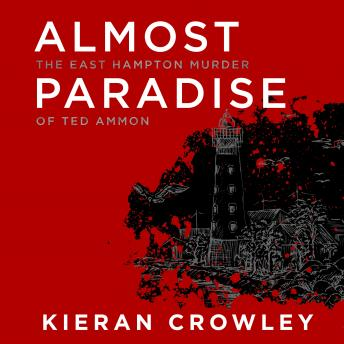 Download Almost Paradise: The East Hampton Murder of Ted Ammon by Kieran Crowley