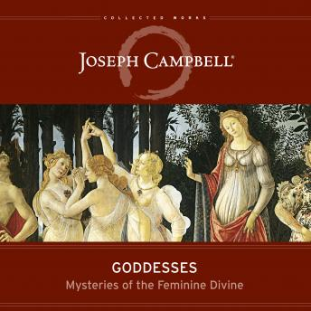 Goddesses: Mysteries of the Feminine Divine