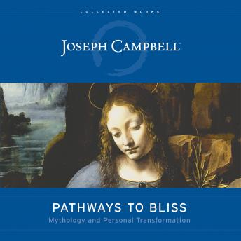 Pathways to Bliss: Mythology and Personal Transformation