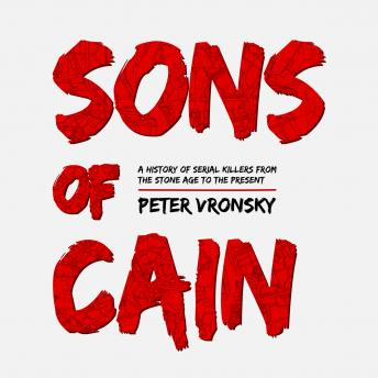 Download Sons of Cain: A History of Serial Killers from the Stone Age to the Present by Peter Vronsky