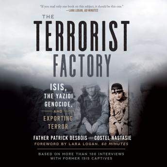 Terrorist Factory: ISIS, the Yazidi Genocide, and Exporting Terror, Audio book by Father Patrick Desbois, Costel Nastasie