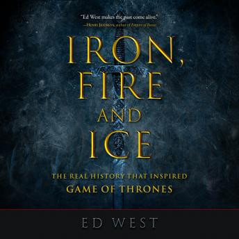 Iron, Fire and Ice: The Real History that Inspired Game of Thrones, Ed West