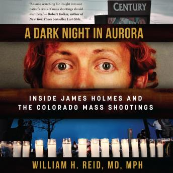 Download Dark Night in Aurora: Inside James Holmes and the Colorado Mass Shootings by Md William H. Reid