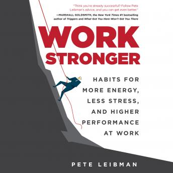 Work Stronger: Habits for More Energy, Less Stress, and Higher Performance at Work