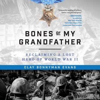 Download Bones of My Grandfather: Reclaiming a Lost Hero of WWII by Clay Bonnyman Evans