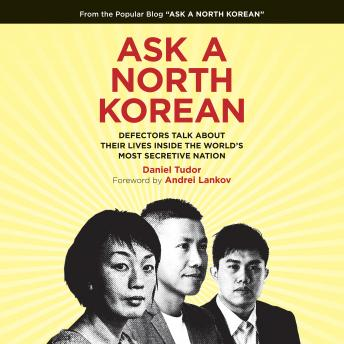 Download Ask a North Korean: Defectors Talk About Their Lives Inside the World's Most Secretive Nation by Daniel Tudor