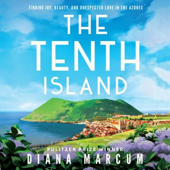 Tenth Island: Finding Joy, Beauty, and Unexpected Love in the Azores, Diana Marcum