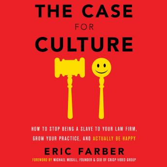 The Case for Culture: How to Stop Being a Slave to Your Law Firm, Grow Your Practice, and Actually Be Happy