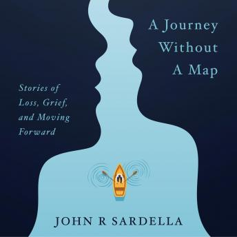 A Journey Without a Map: Stories of Loss, Grief, and Moving Forward