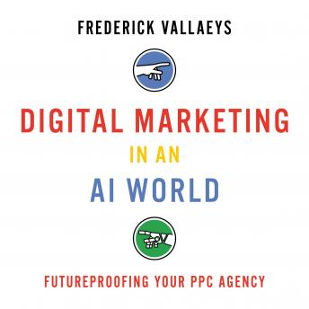 Digital Marketing in an AI World: Futureproofing Your PPC Agency, Frederick Vallaeys