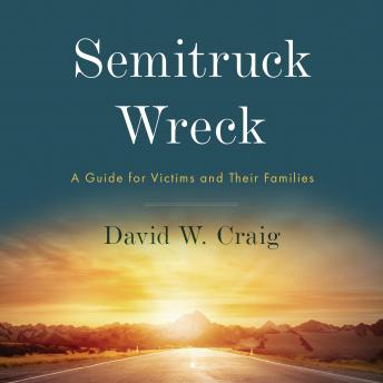 Semitruck Wreck: A Guide for Victims and Their Families