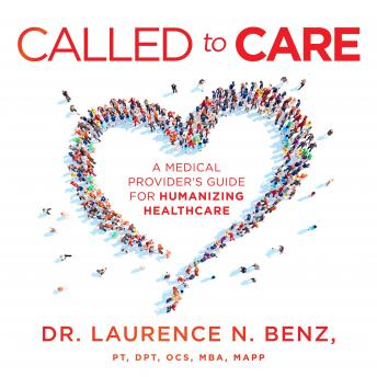Download Called to Care: A Medical Provider's Guide for Humanizing Healthcare by Laurence N. Benz
