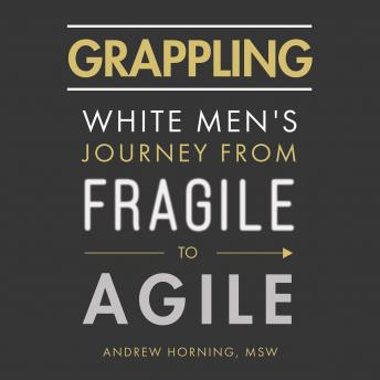 Grappling: White Men's Journey from Fragile to Agile