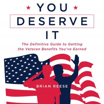 You Deserve It: The Definitive Guide to Getting the Veteran Benefits You've Earned