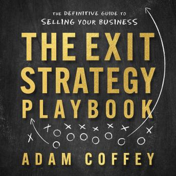 The Exit-Strategy Playbook: The Definitive Guide to Selling Your Business