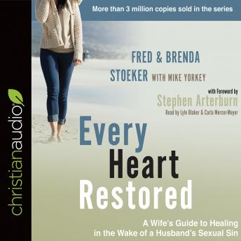 Every Heart Restored: A Wife's Guide to Healing in the Wake of a Husband's Sexual Sin, Brenda Stoeker, Fred Stoeker