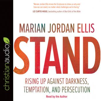 Stand: Rising Up Against Darkness, Temptation, and Persecution, Marian Jordan Ellis